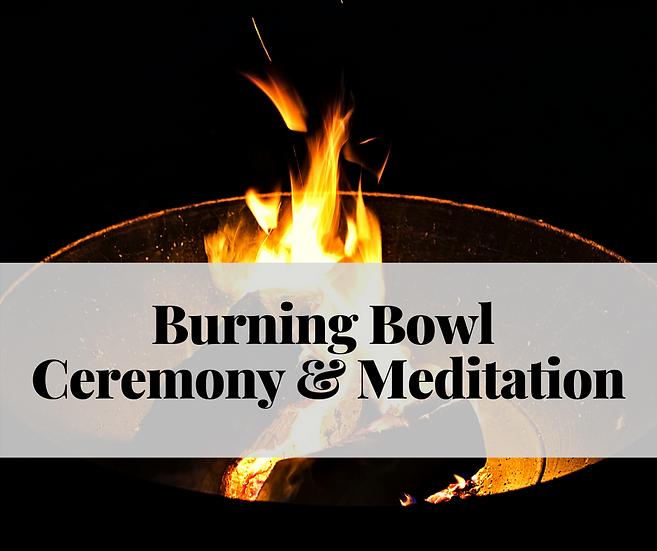 Burning Bowl Ceremony & Meditation - Nov. 17, 2020