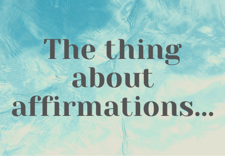 The thing about affirmations...