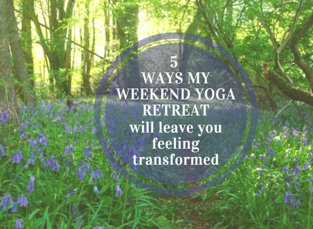 5 ways my weekend yoga retreat will leave you feeling transformed!
