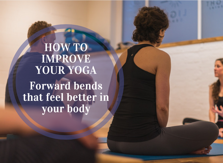 How to improve your yoga - forward bends that feel better in your body