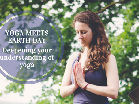 Yoga meets Earth Day - Deepening your understanding of yoga