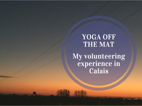 Yoga off the mat - my volunteering experience in Calais
