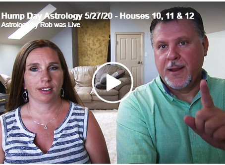 Hump Day Astrology 5/27/20 - Houses 10, 11 & 12