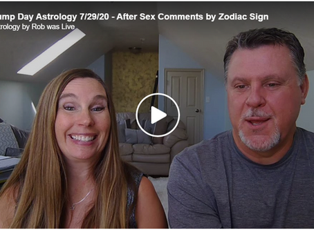 Hump Day Astrology 7/29/20 - After Sex Comments by Zodiac Sign