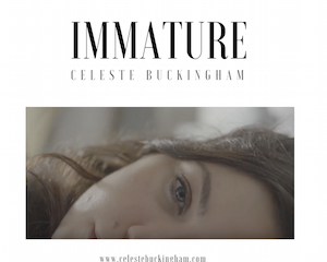 Celeste Buckingham's New Single: IMMATURE!