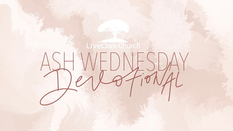 Ash Wednesday Devotional- February 17th