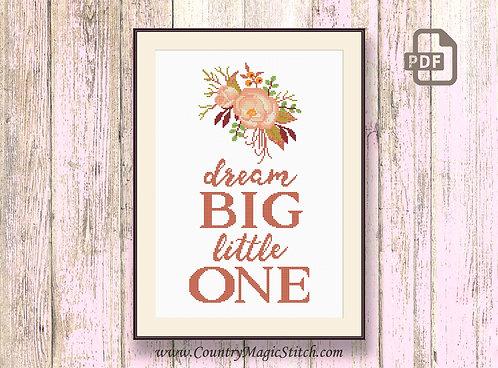 Dream Big Little One Cross Stitch Pattern #oth068