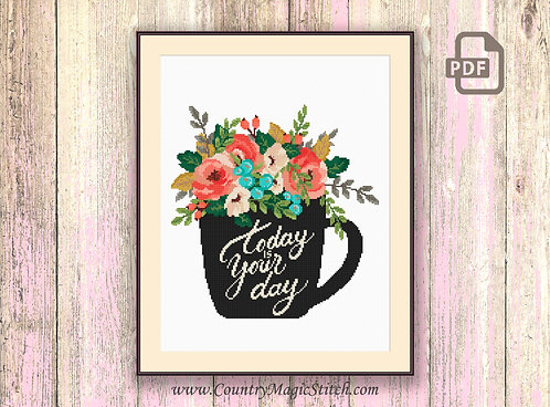 Today Is Your Day Cross Stitch Pattern #kt08