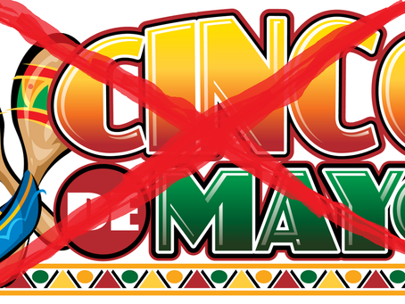 Cinco de Mayo ..... What????