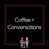 Coffee + Conversations