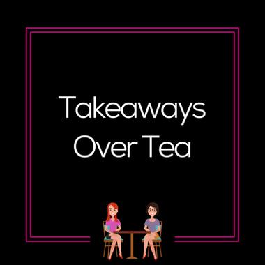 Takeaways Over Tea
