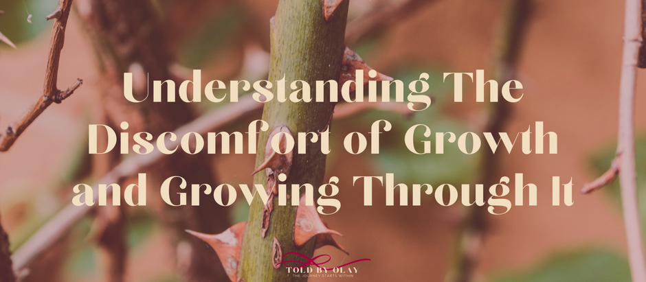 Understanding The Discomfort of Growth and Growing Through It