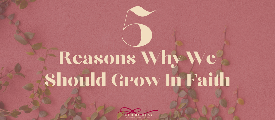 5 Reasons Why We Should Grow In Faith