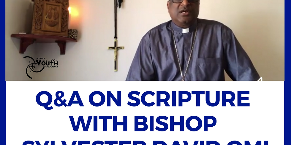 Live Q&A on scripture with Bishop Sylvester