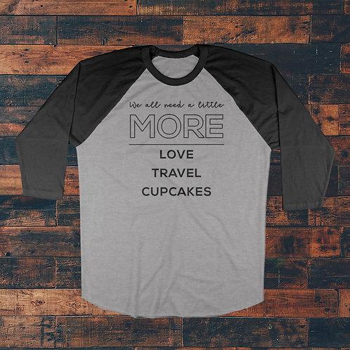 More Love, Travel, Cupcakes Raglan T-shirt
