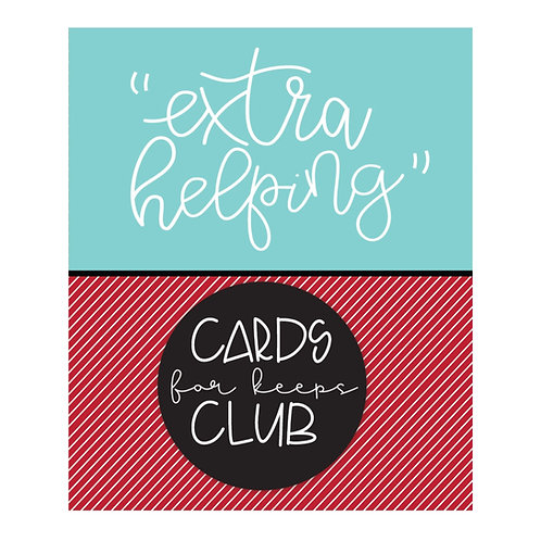 EXTRA HELPING-Cards for Keeps Club