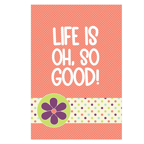 Life is Oh So Good Flash Card -4x6