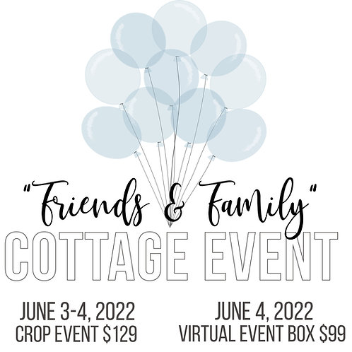 Friends & Family Cottage Event - IN PERSON