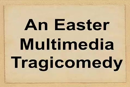 Easter Multimedia Tragicomedy