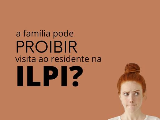 A  família pode proibir visita ao residente na ILPI?