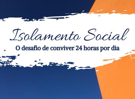 Isolamento social e o desafio da convivência 24 horas