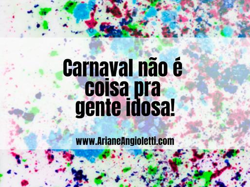 """""""Carnaval não é para idosos!"""""""