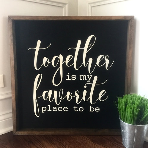 Together is my favorite place to be 24x24