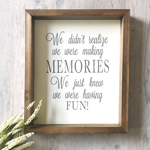 We didn't realize we were making memories... 16x20