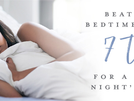 Beat the Bedtime Blahs: 7 Tips for a Better Night's Sleep