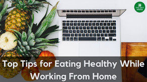 Top Tips for Eating Healthy While Working From Home