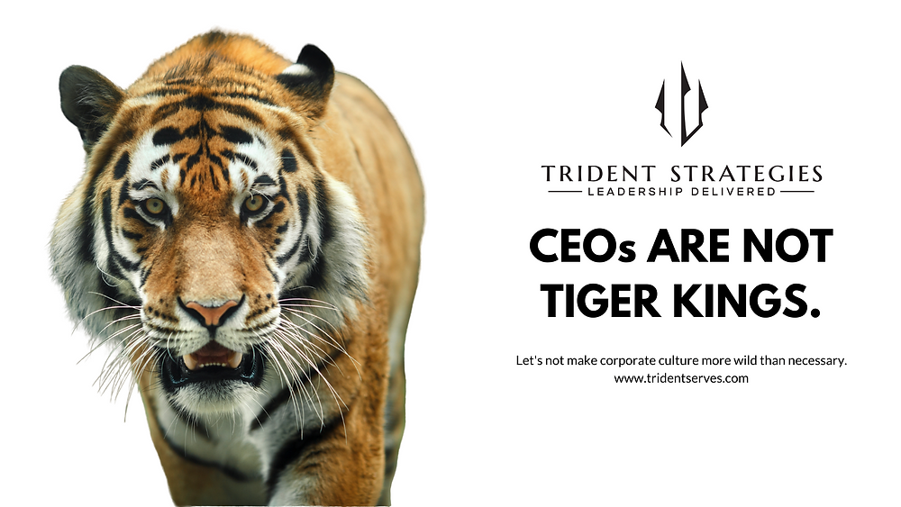 CEOs are not Tiger Kings.