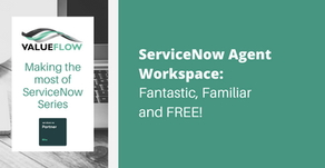 ServiceNow Agent Workspace: Fantastic, Familiar and FREE!