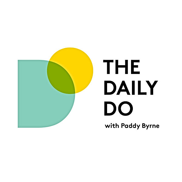 The Daily Do, Paddy Byrne, Podcast, Motivation, Mindset, Speaker, Mentor, Songwriter, Creative, Producer