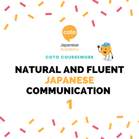 Natural and Fluent Japanese Communication 1 - Part-time Course Materials