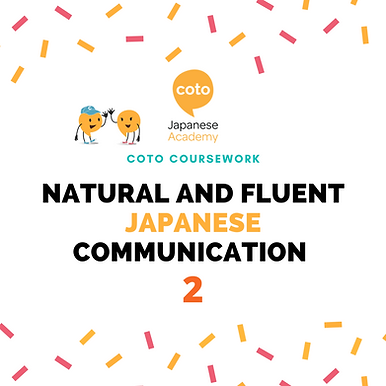 Natural and Fluent Japanese Communication 2 - Part-time Course Materials