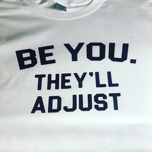 Be You They'll Adjust