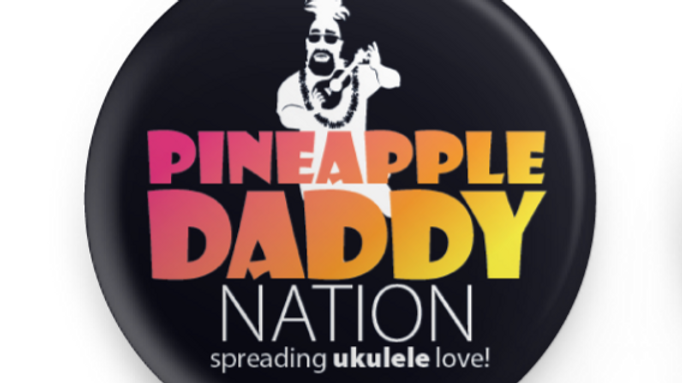 Pineapple Daddy Nation spreading ukulele love! - Button