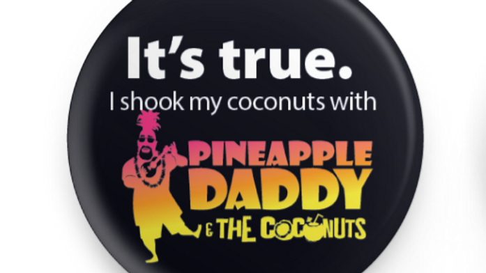 It's true. I shook my coconuts with Pineapple Daddy and the Coconuts - Button