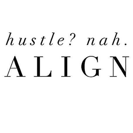 Aligning Is The New Hustle