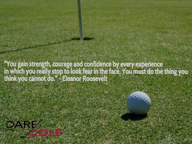 Dare to Golf Eleanor Roosevelt quote.jpg