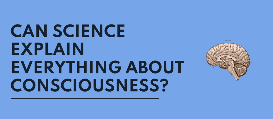 Consciousness 102: Can Science Explain Everything?