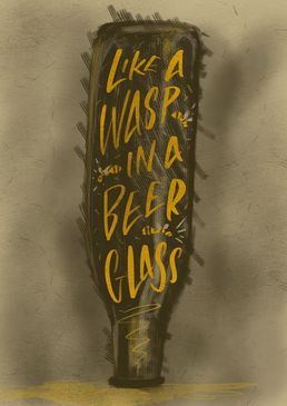 Like a wasp in a beer glass hadn lettering