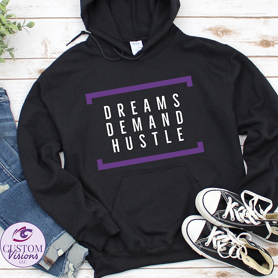 Dreams Demand Hustle Hooded Sweatshirt