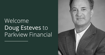 Welcome Doug Esteves to Parkview Financial