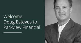 Welcome Doug Esteves to Parkview Financial
