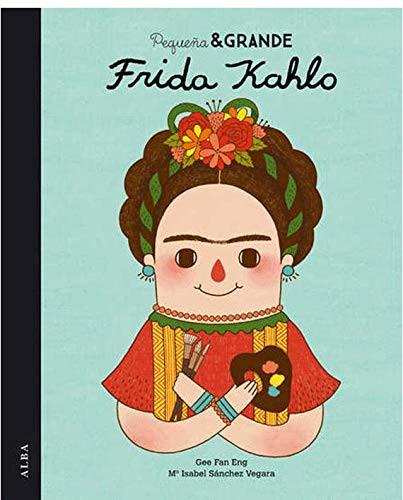 Pequeña y Grande Frida Kalho, Isabel Sanchez Vegara, Alba Editorial, pintora, mujer