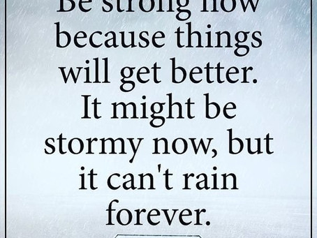 Be Strong Now Because things will get Better