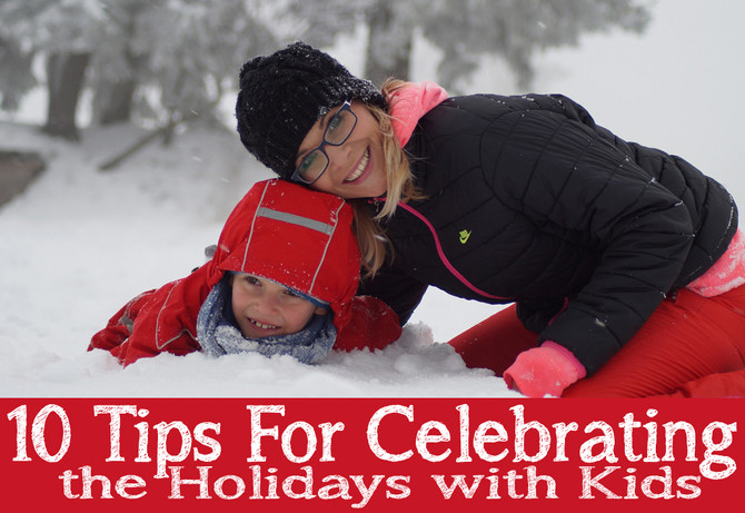 10 Tips to Keep Your Sanity Celebrating the Holidays with Kids!