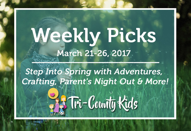 This Week's Picks:  Step Into Spring with Adventures, Crafting, Parent's Night Out & Mor