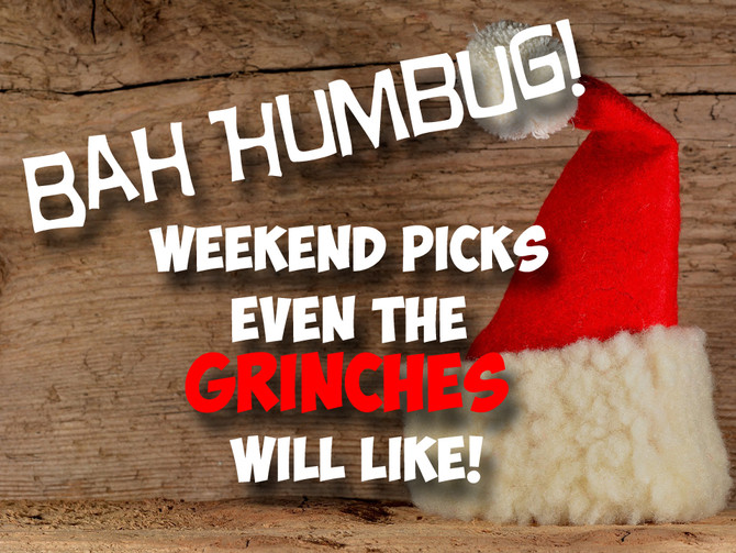 Weekend Picks for the Grinches! December 9 - 12, 2016
